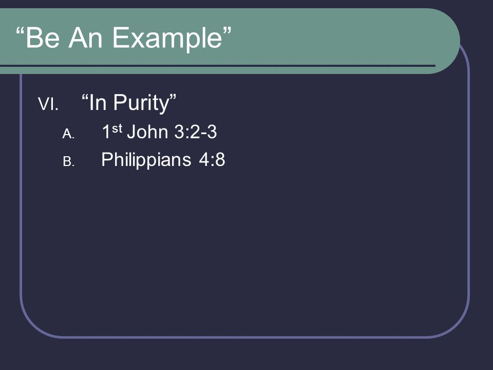 Be An Example In Purity 1st John 3:2-3 Philippians 4:8