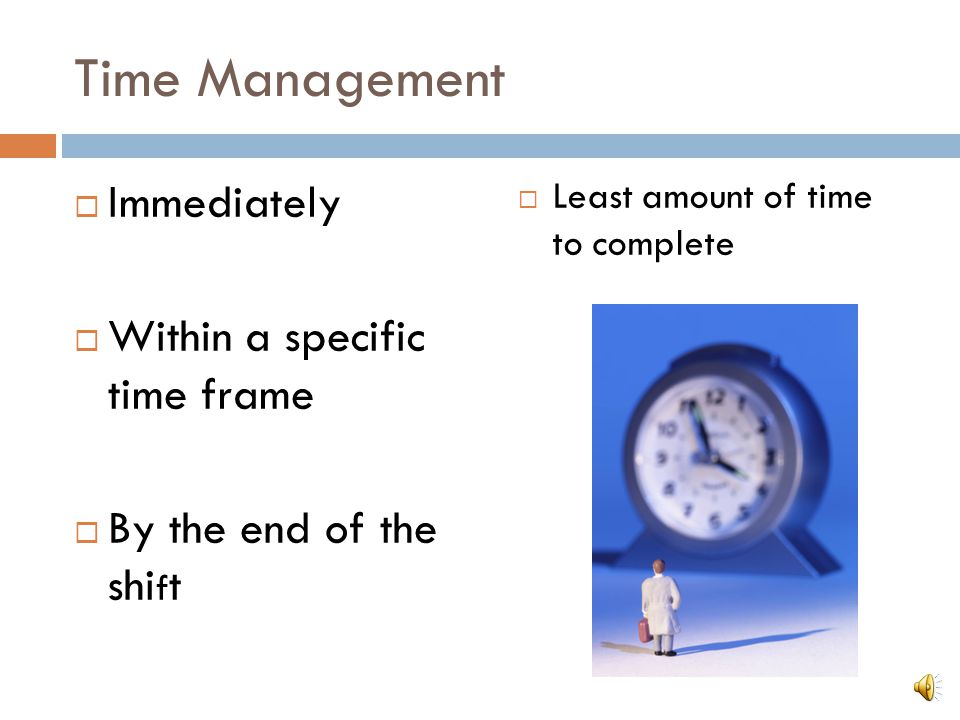 Time Management Immediately Within a specific time frame