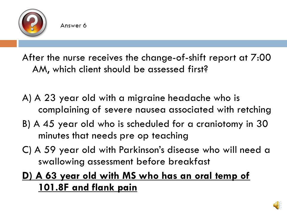 D) A 63 year old with MS who has an oral temp of 101.8F and flank pain