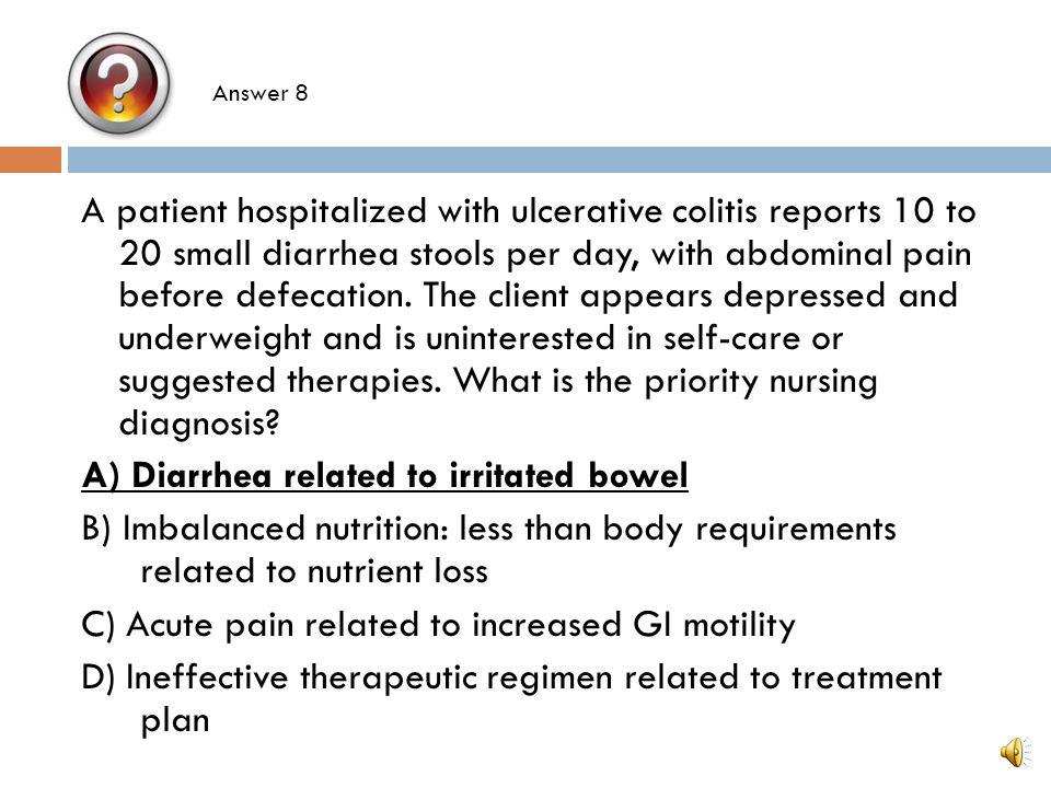 A) Diarrhea related to irritated bowel