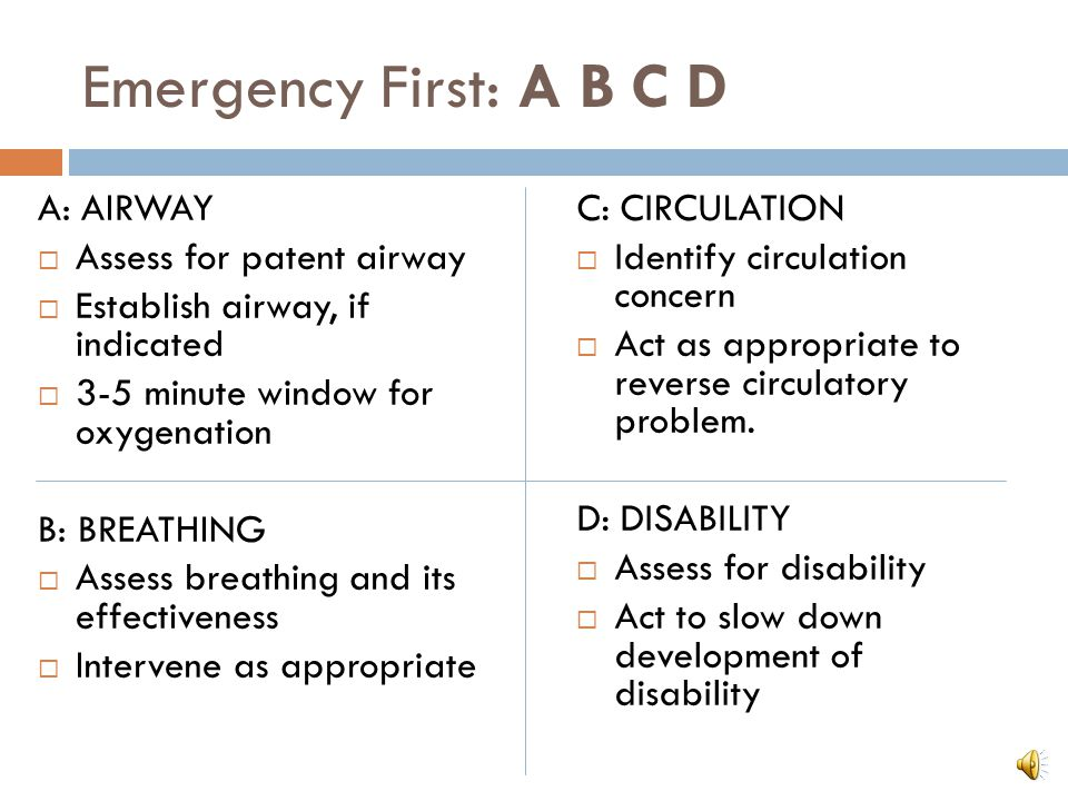 Emergency First: A B C D A: AIRWAY Assess for patent airway