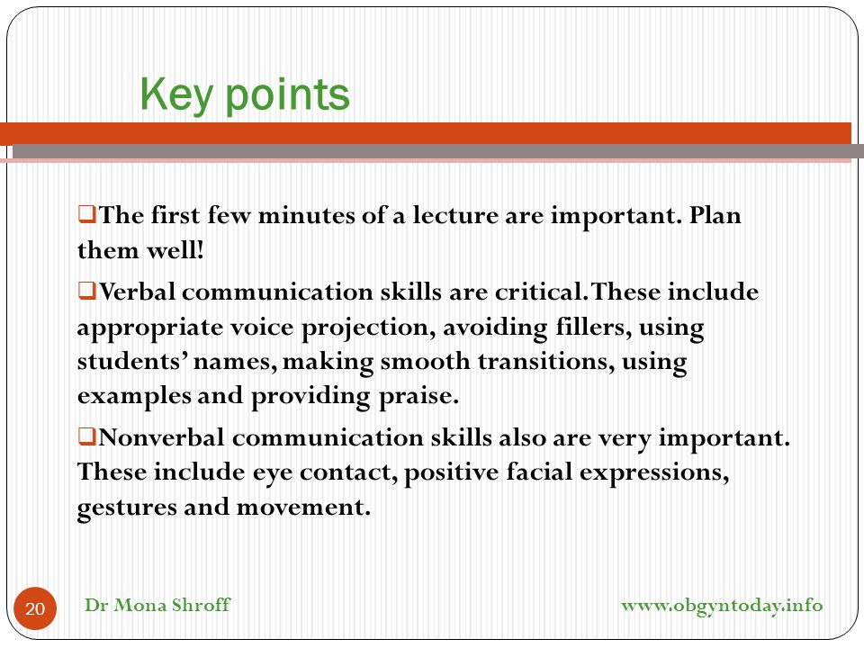 Key points The first few minutes of a lecture are important. Plan them well!