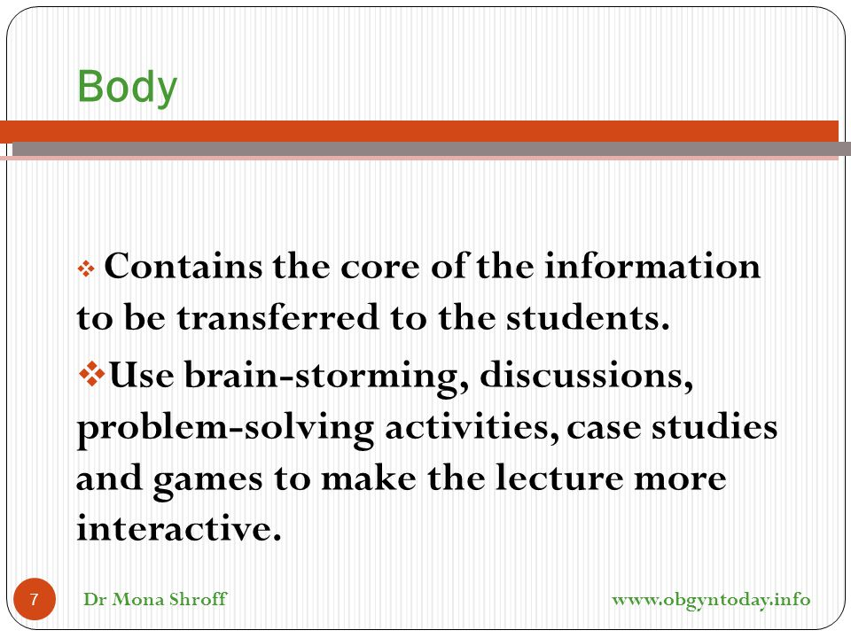 Body Contains the core of the information to be transferred to the students.