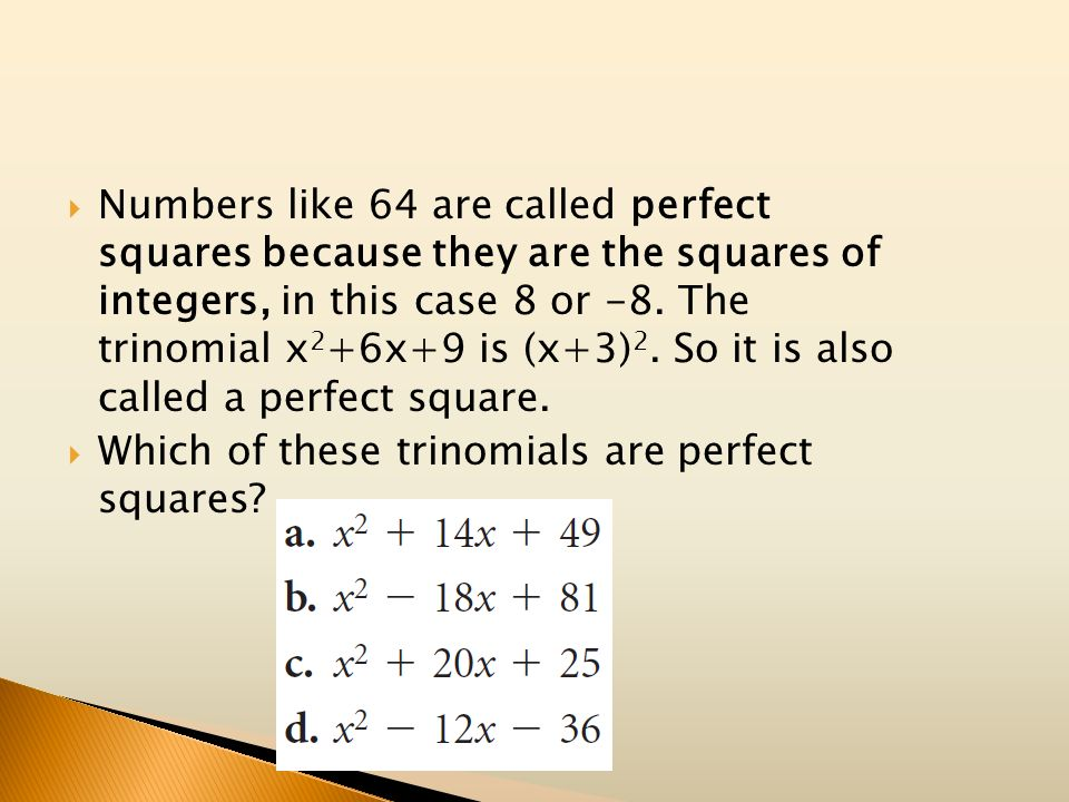 Numbers like 64 are called perfect squares because they are the squares of integers, in this case 8 or -8. The trinomial x2+6x+9 is (x+3)2. So it is also called a perfect square.