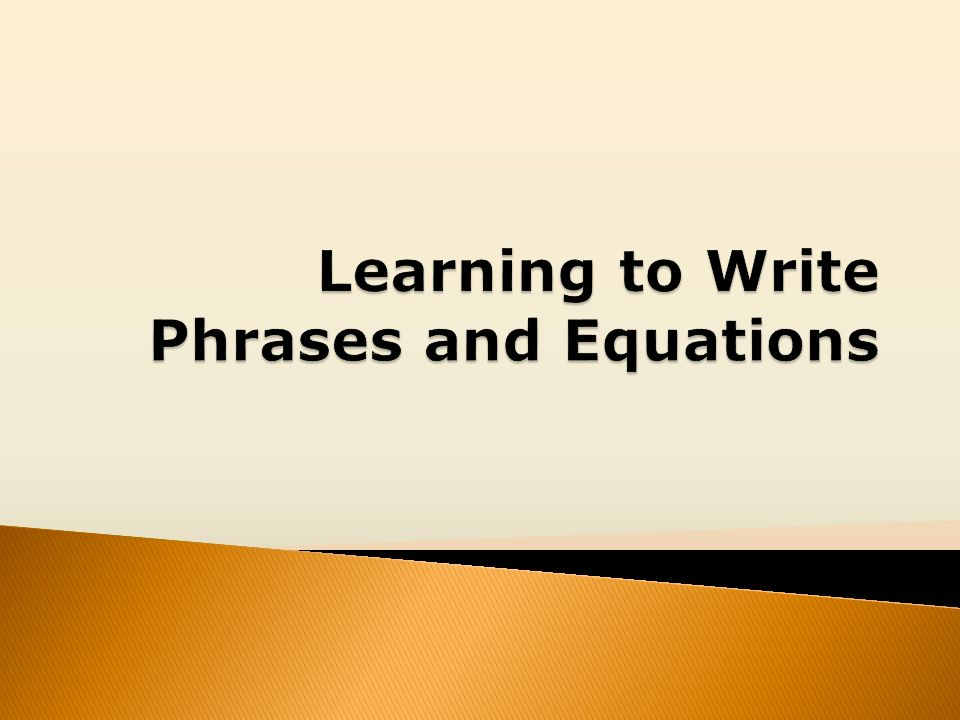 Learning to Write Phrases and Equations