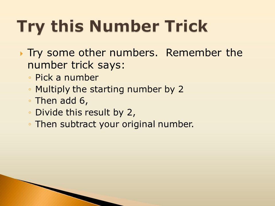 Try this Number Trick Try some other numbers. Remember the number trick says: Pick a number. Multiply the starting number by 2.