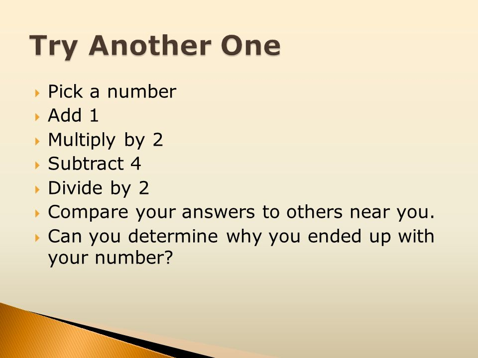 Try Another One Pick a number Add 1 Multiply by 2 Subtract 4