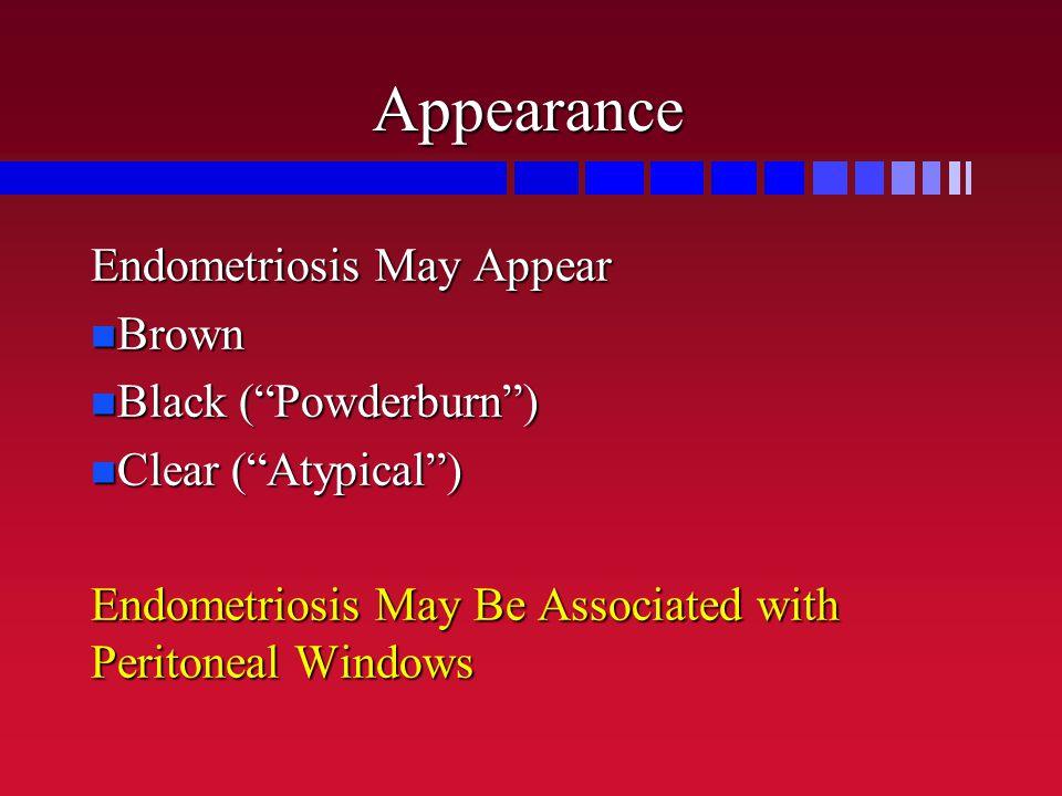 Appearance Endometriosis May Appear Brown Black ( Powderburn )