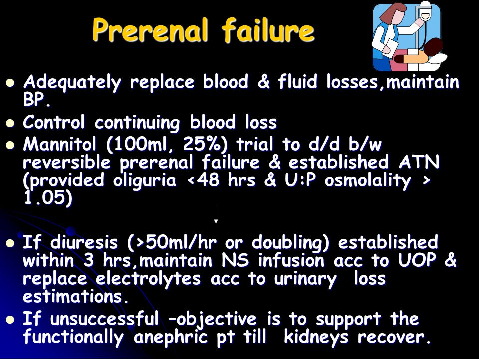 Prerenal failure Adequately replace blood & fluid losses,maintain BP.