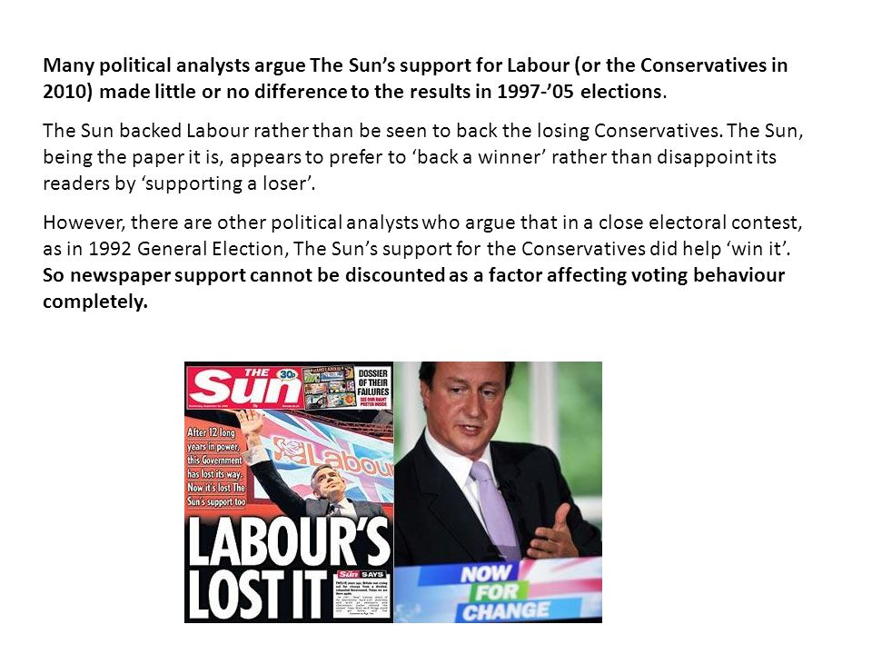 Many political analysts argue The Sun's support for Labour (or the Conservatives in 2010) made little or no difference to the results in 1997-'05 elections.