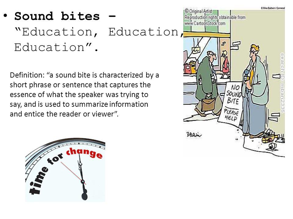 Sound bites – Education, Education, Education .