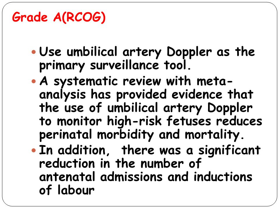 Grade A(RCOG) Use umbilical artery Doppler as the primary surveillance tool.