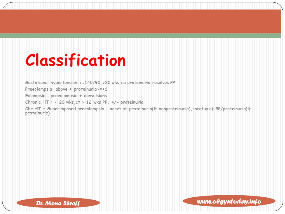 Classification Gestational hypertension:>=140/90,>20 wks,no proteinuria,resolves PP. Preeclampsia: above + proteinuria>=+1.