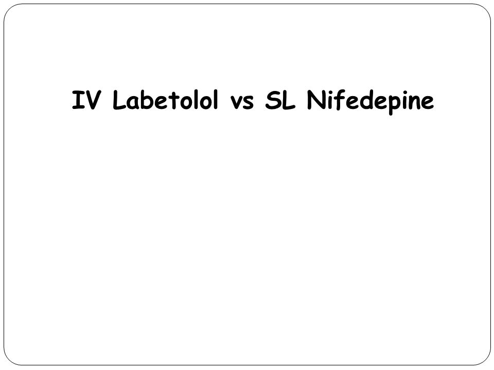IV Labetolol vs SL Nifedepine