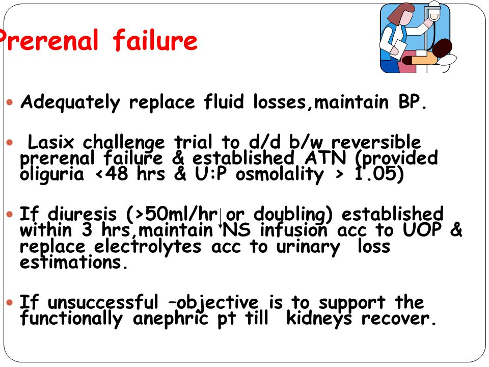 Prerenal failure Adequately replace fluid losses,maintain BP.