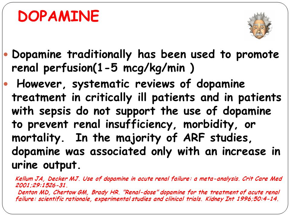 DOPAMINE Dopamine traditionally has been used to promote renal perfusion(1-5 mcg/kg/min )