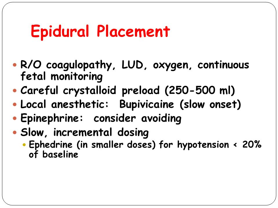 Epidural Placement R/O coagulopathy, LUD, oxygen, continuous fetal monitoring. Careful crystalloid preload (250-500 ml)