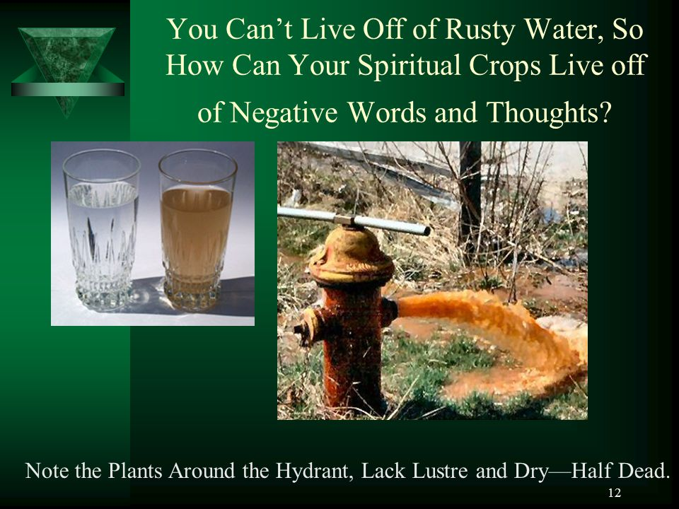 You Can't Live Off of Rusty Water, So How Can Your Spiritual Crops Live off of Negative Words and Thoughts