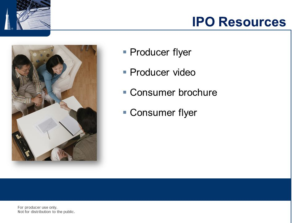 IPO Resources Producer flyer Producer video Consumer brochure