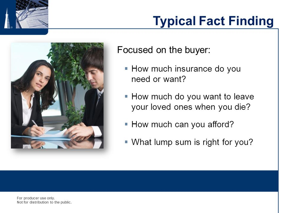 Typical Fact Finding Focused on the buyer: