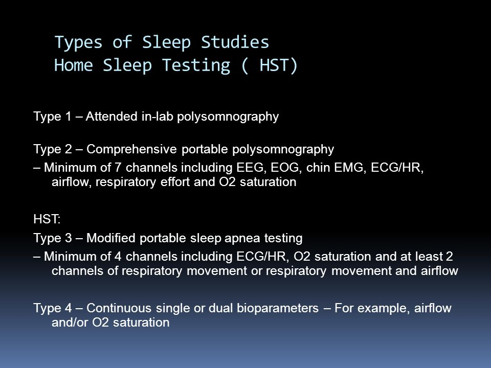 Types of Sleep Studies Home Sleep Testing ( HST)