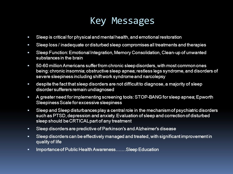 Key Messages Sleep is critical for physical and mental health, and emotional restoration.