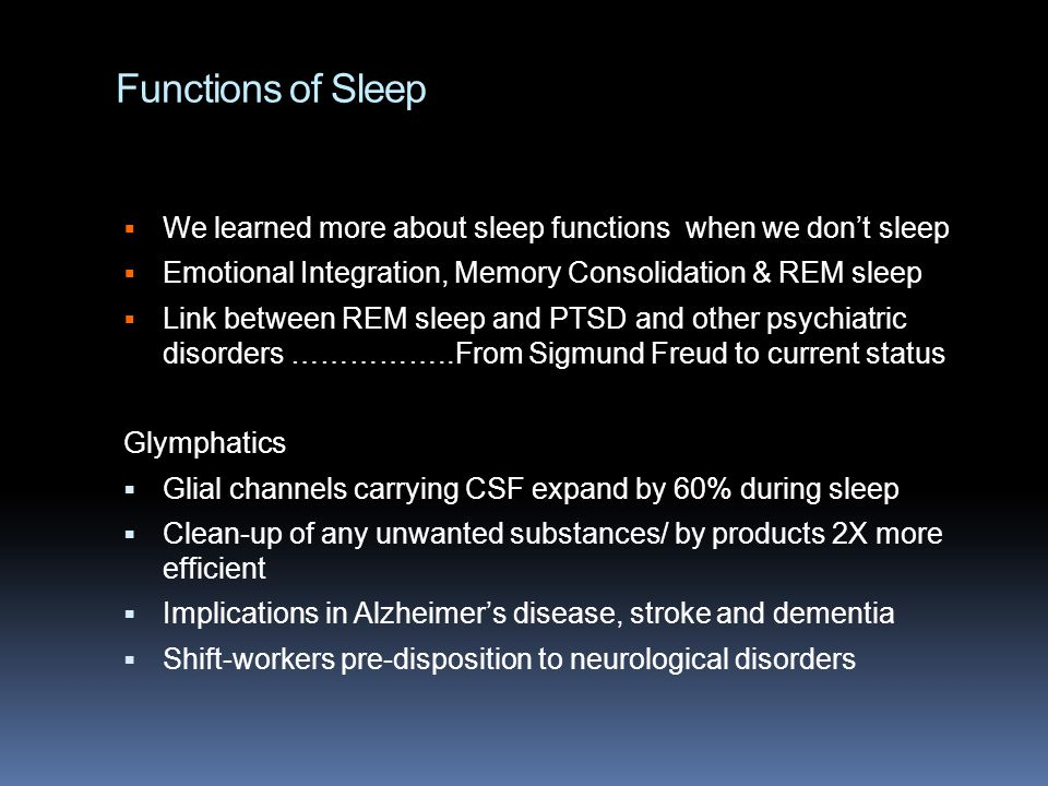 Functions of Sleep We learned more about sleep functions when we don't sleep. Emotional Integration, Memory Consolidation & REM sleep.