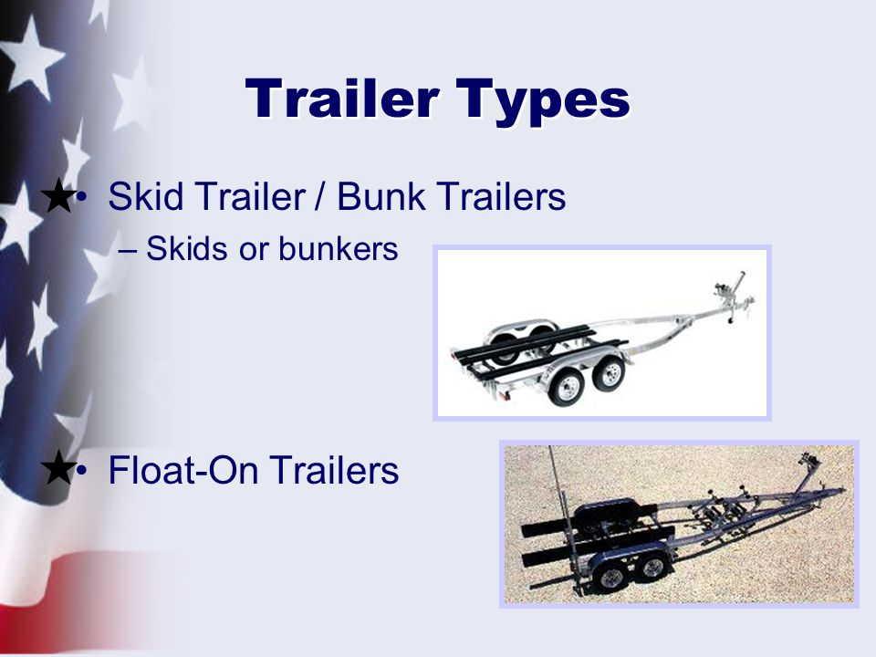 Trailer Types Skid Trailer / Bunk Trailers Float-On Trailers