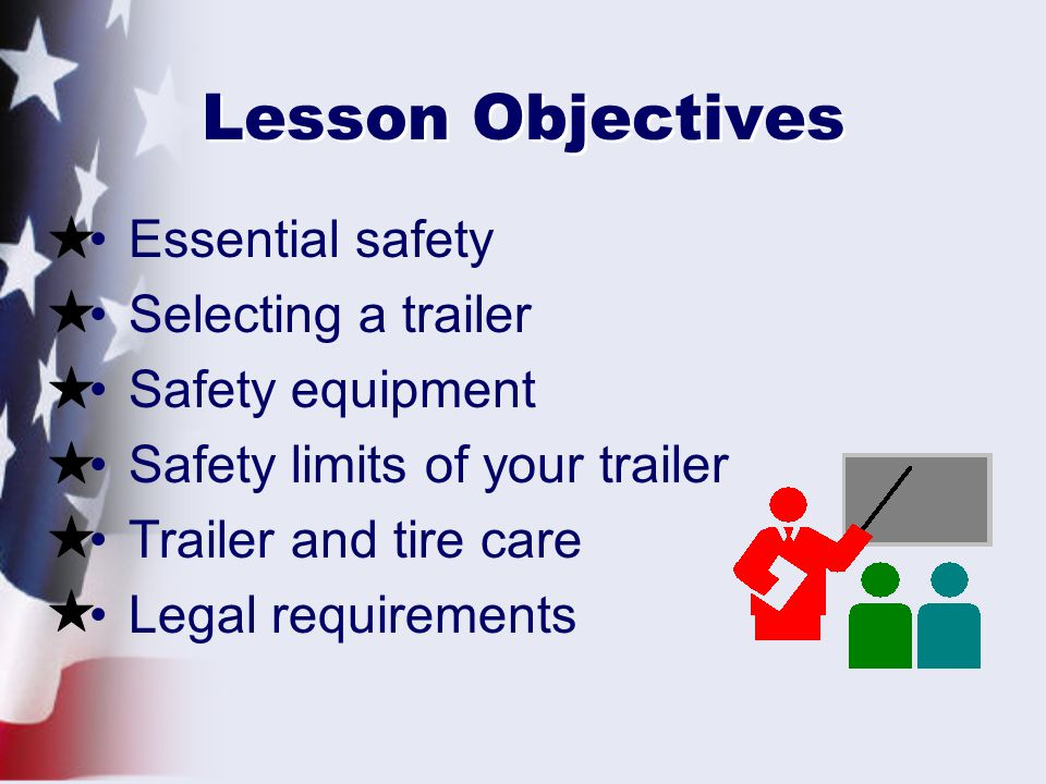 Lesson Objectives Essential safety Selecting a trailer