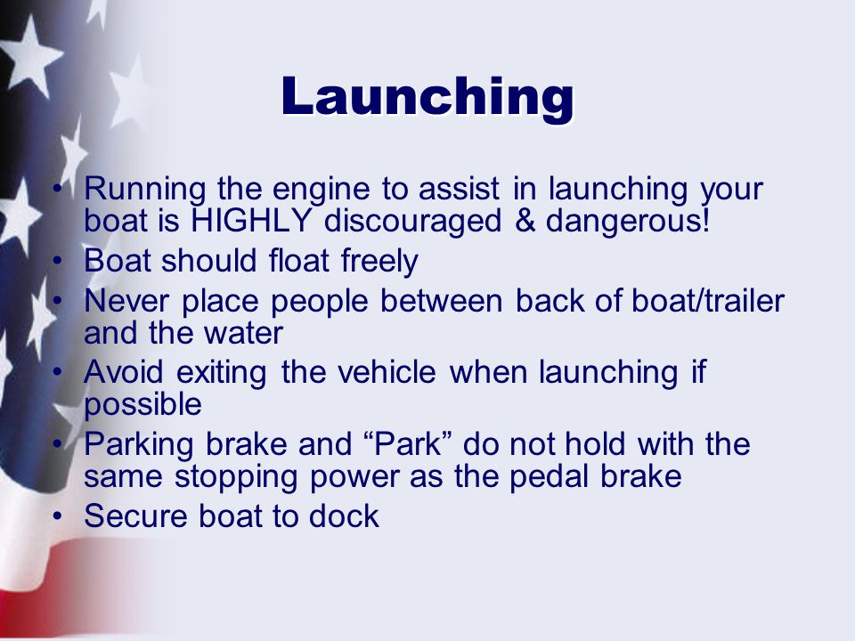 Launching Running the engine to assist in launching your boat is HIGHLY discouraged & dangerous! Boat should float freely.