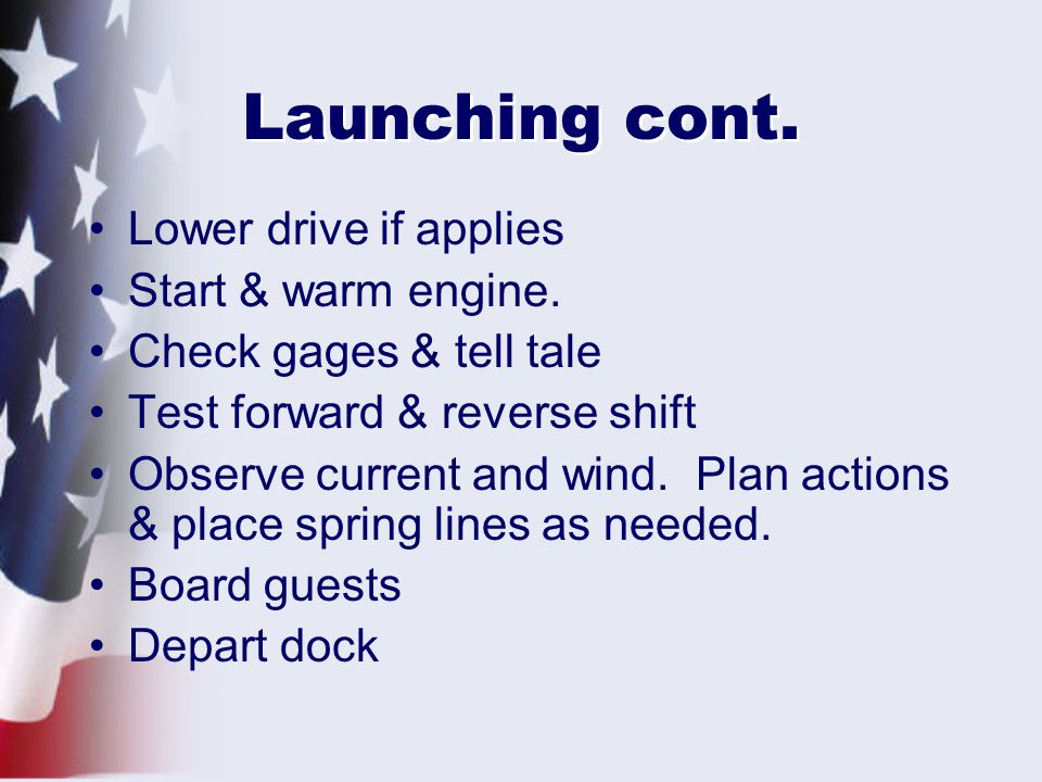 Launching cont. Lower drive if applies Start & warm engine.