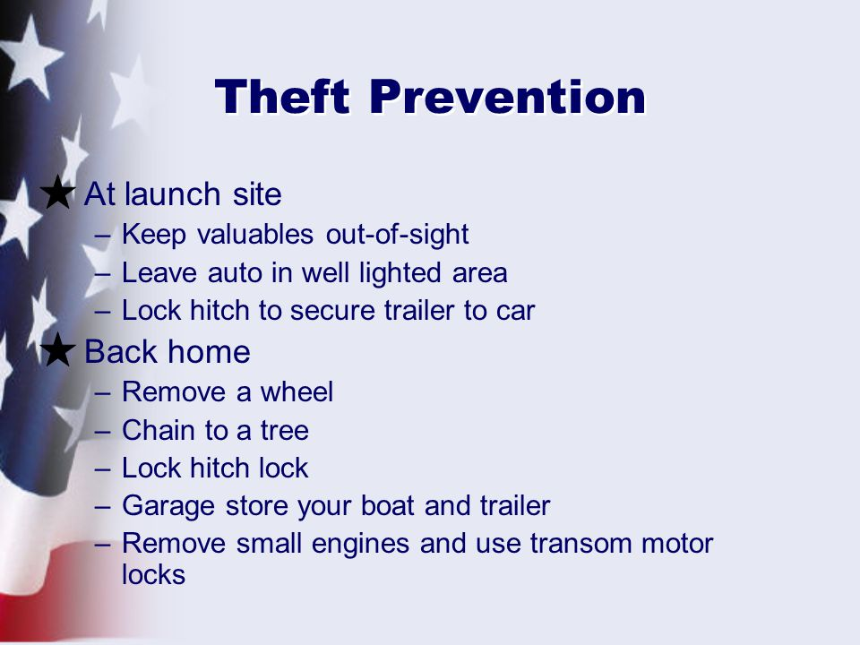 Theft Prevention At launch site Back home Keep valuables out-of-sight