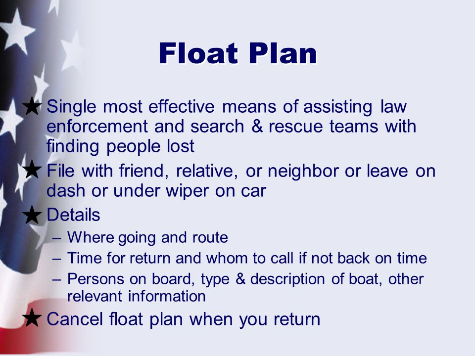 Float Plan Single most effective means of assisting law enforcement and search & rescue teams with finding people lost.