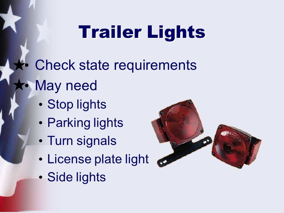 Trailer Lights Check state requirements May need Stop lights