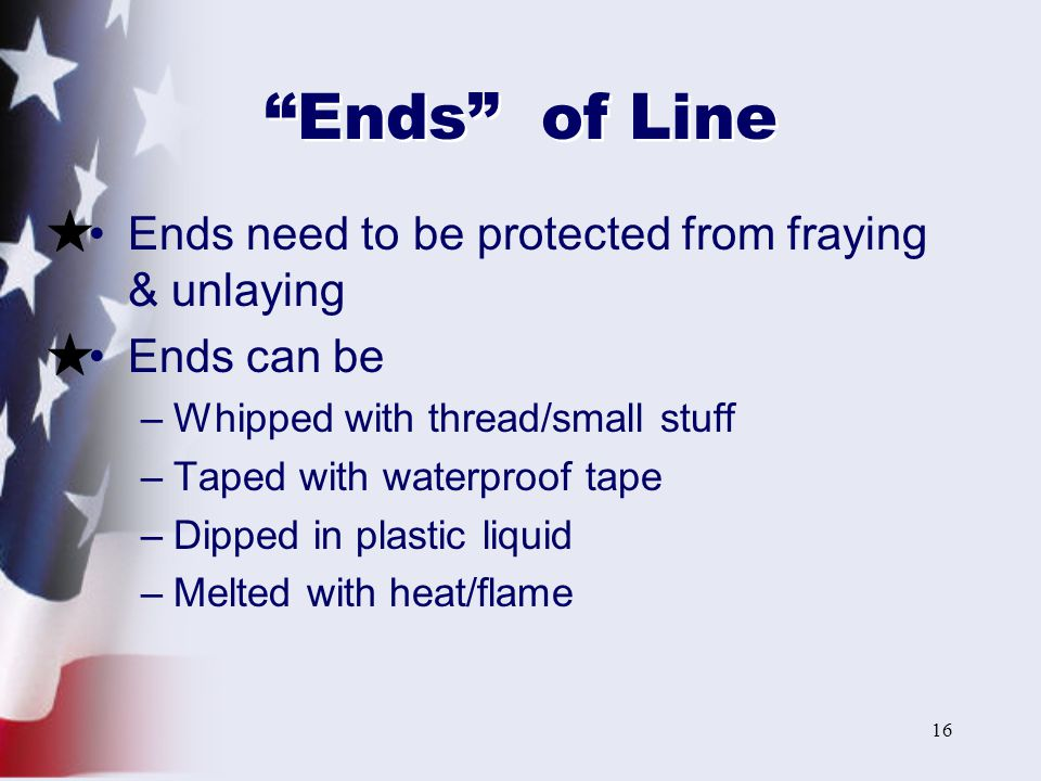 Ends of Line Ends need to be protected from fraying & unlaying