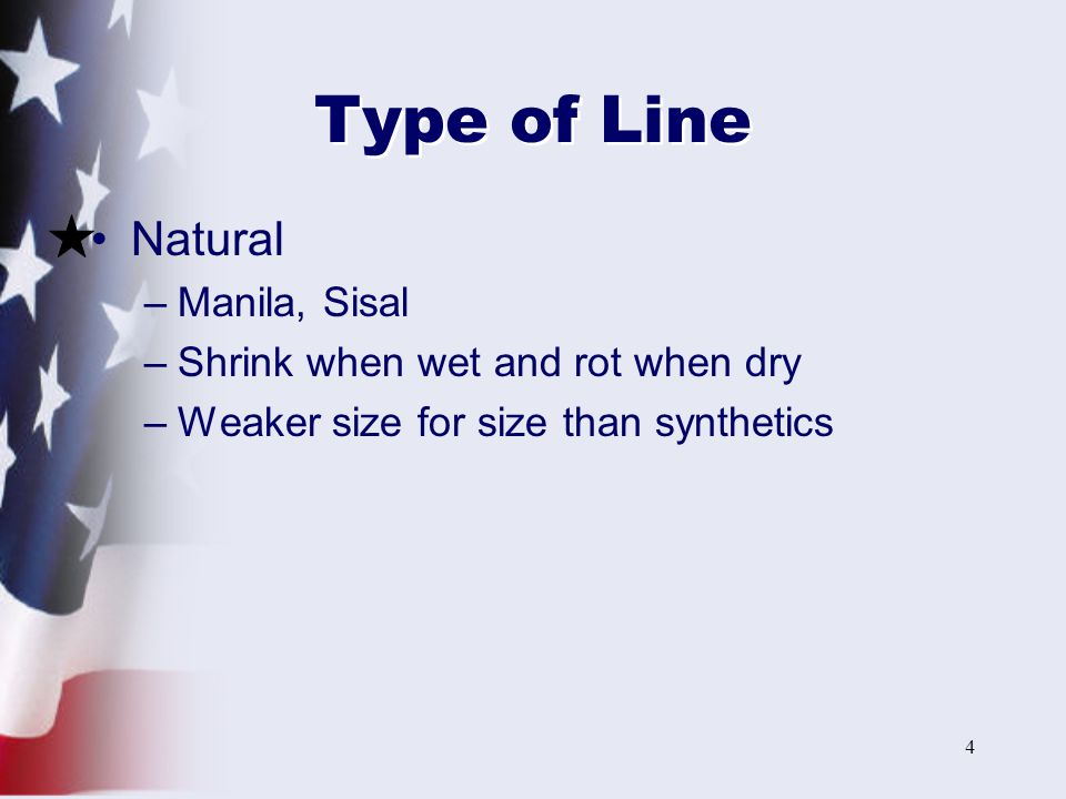 Type of Line Natural Manila, Sisal Shrink when wet and rot when dry