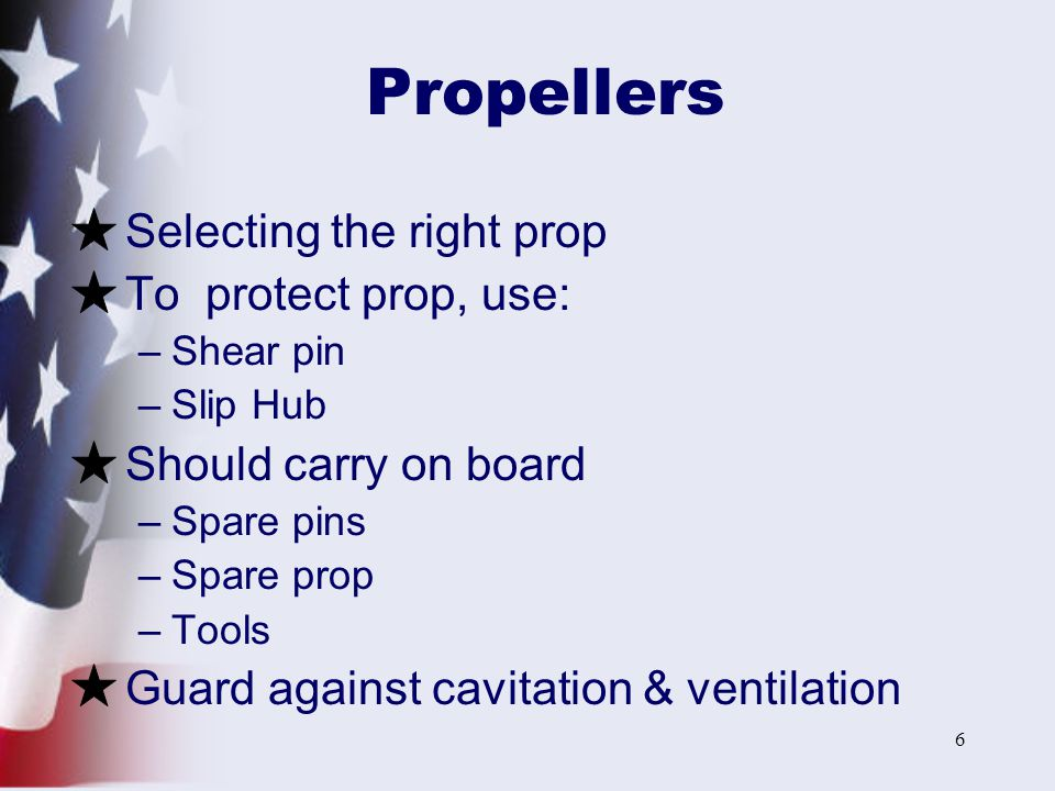 Propellers Selecting the right prop To protect prop, use: