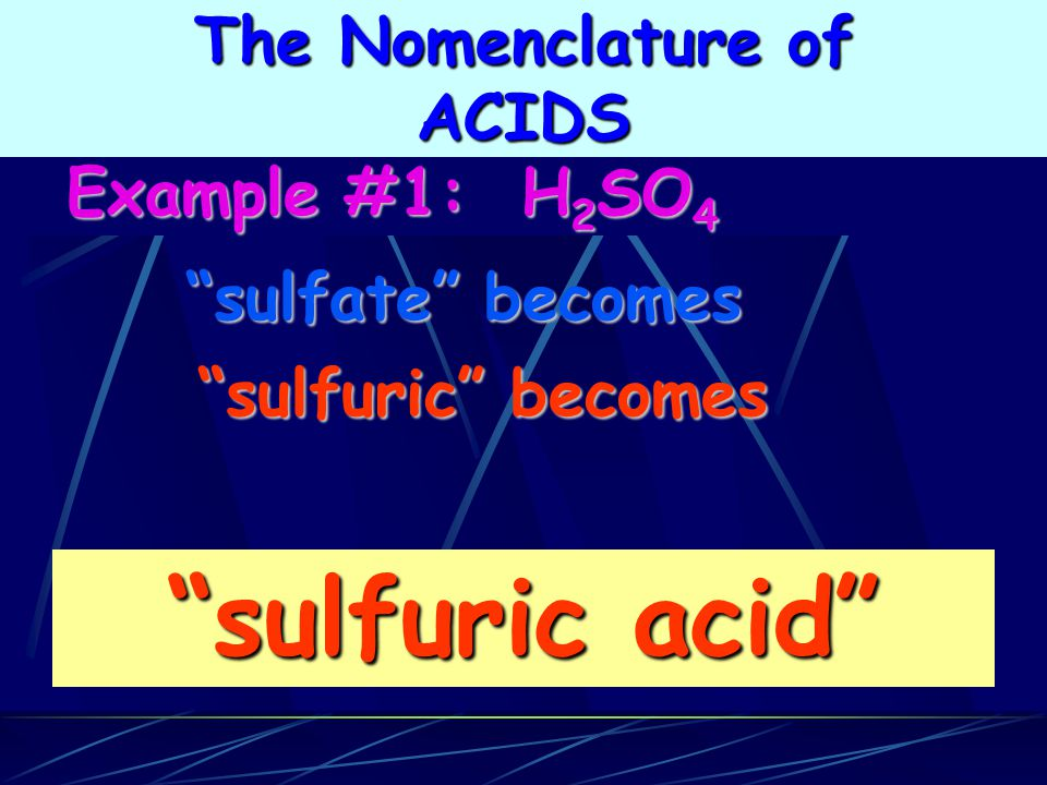 sulfuric acid The Nomenclature of ACIDS Example #1: H2SO4