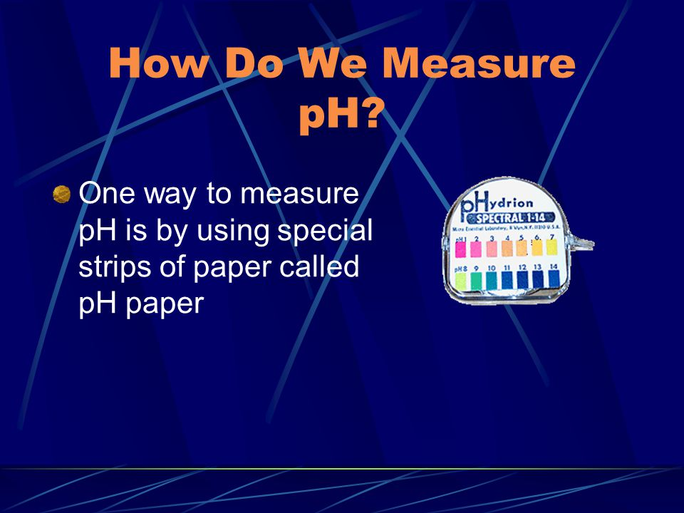 How Do We Measure pH One way to measure pH is by using special strips of paper called pH paper