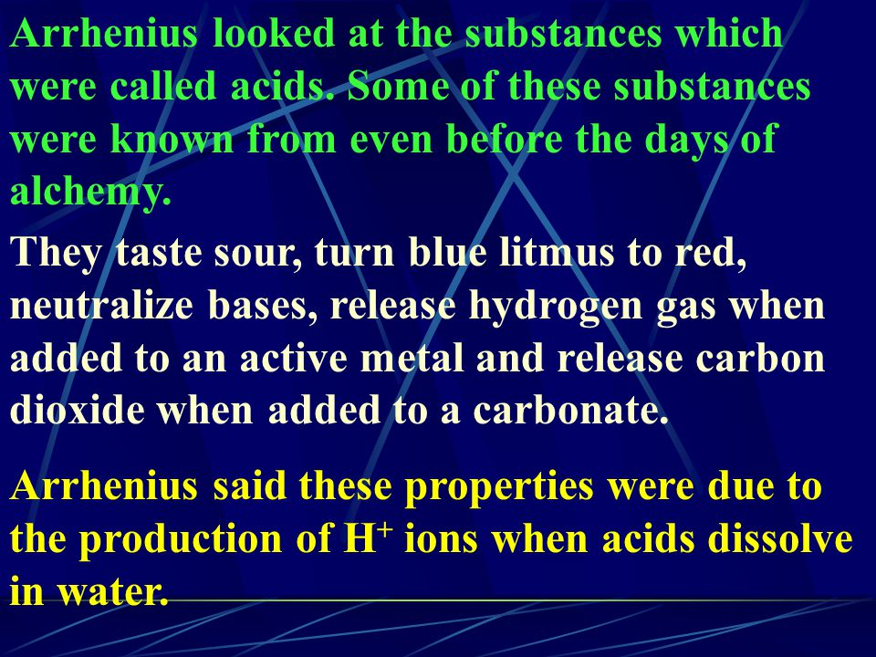 Arrhenius looked at the substances which were called acids
