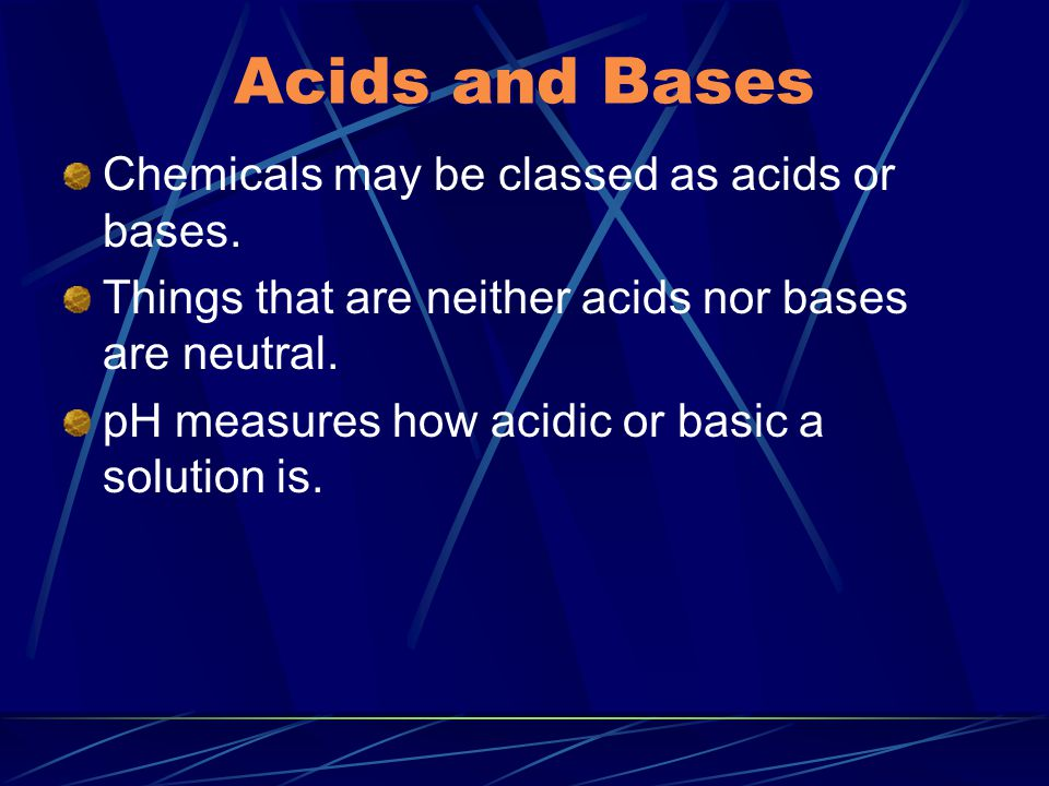 Acids and Bases Chemicals may be classed as acids or bases.