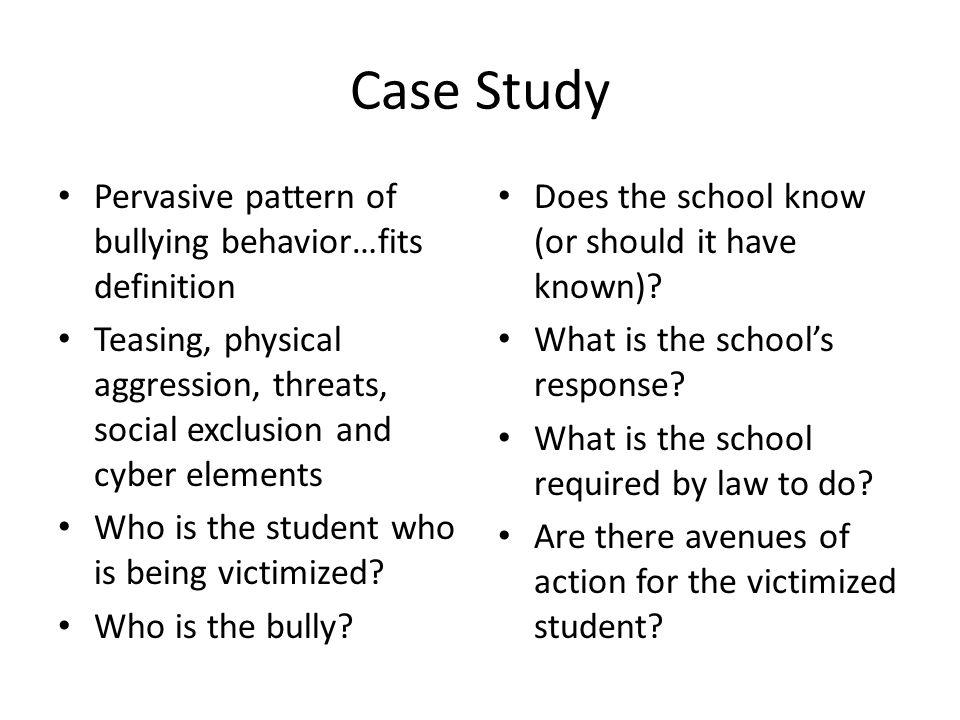 Case Study Pervasive pattern of bullying behavior…fits definition