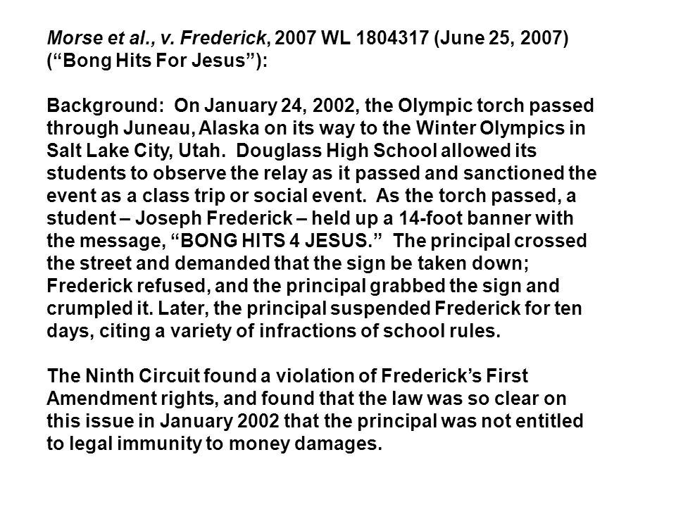 Morse et al., v. Frederick, 2007 WL 1804317 (June 25, 2007) ( Bong Hits For Jesus ):