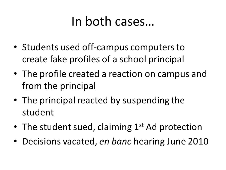 In both cases… Students used off-campus computers to create fake profiles of a school principal.