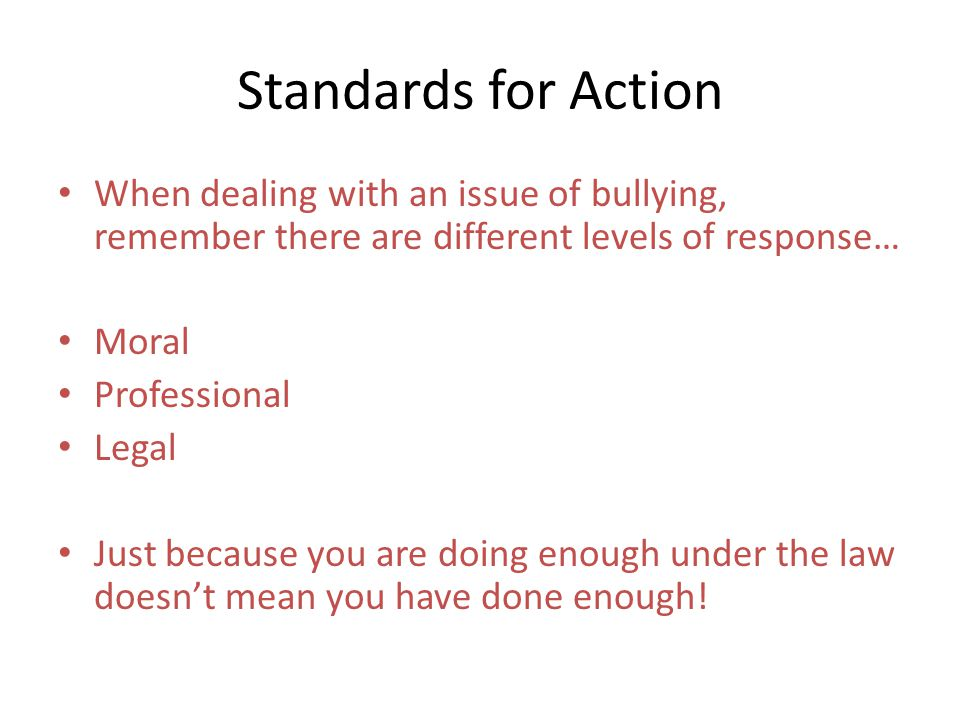 Standards for Action When dealing with an issue of bullying, remember there are different levels of response…