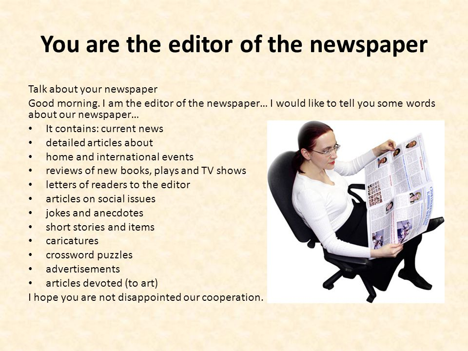 You are the editor of the newspaper