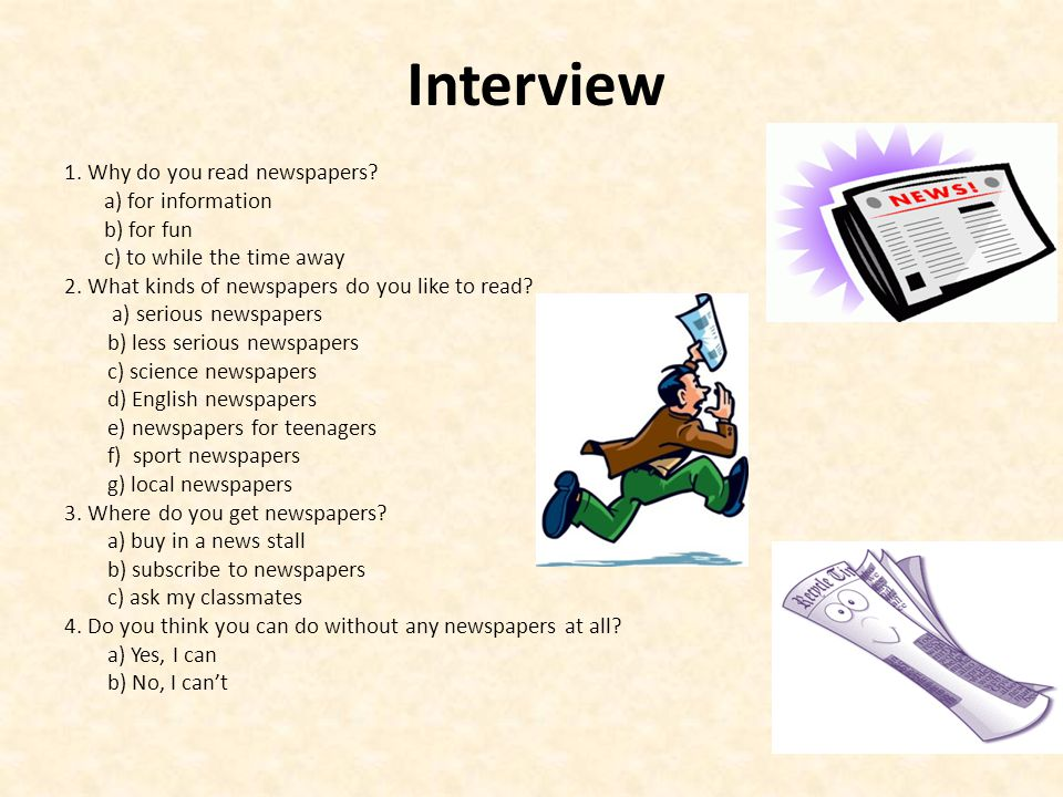 Interview 1. Why do you read newspapers a) for information b) for fun