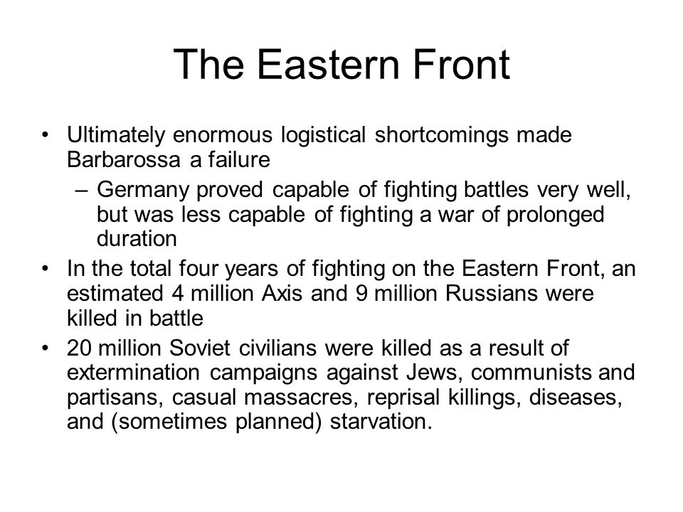 The Eastern Front Ultimately enormous logistical shortcomings made Barbarossa a failure.