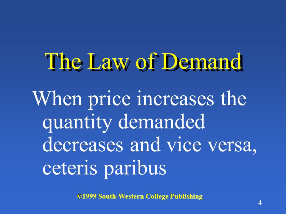 The Law of Demand When price increases the quantity demanded decreases and vice versa, ceteris paribus.