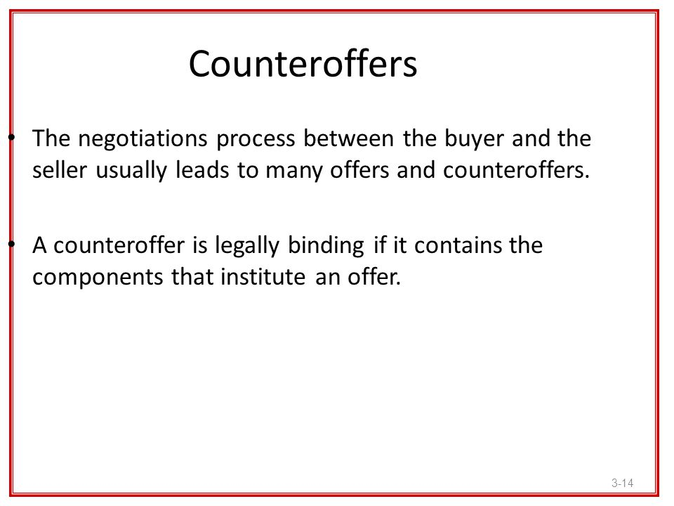 Counteroffers The negotiations process between the buyer and the seller usually leads to many offers and counteroffers.